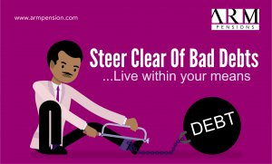 Steer Clear of Bad Debts …live within your means